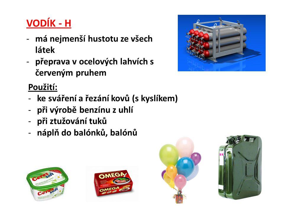 VODÍK - H -má nejmenší hustotu ze všech látek -přeprava v ocelových lahvích s červeným pruhem Použití: -ke sváření a řezání kovů (s kyslíkem) -při výr