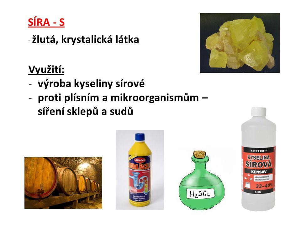 SÍRA - S - žlutá, krystalická látka Využití: -výroba kyseliny sírové -proti plísním a mikroorganismům – síření sklepů a sudů