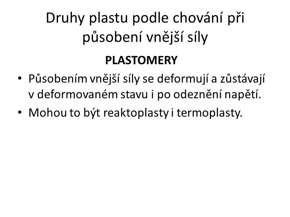 Druhy plastu podle chování při působení vnější síly PLASTOMERY Působením vnější síly se deformují a zůstávají v deformovaném stavu i po odeznění napět