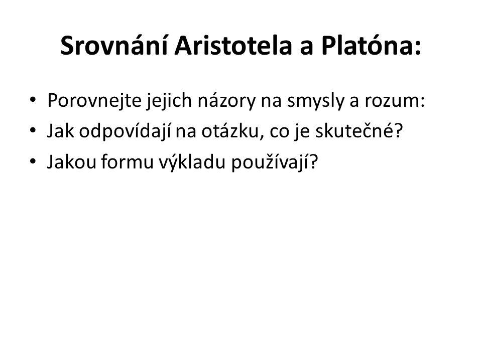 Srovnání Aristotela a Platóna: Porovnejte jejich názory na smysly a rozum: Jak odpovídají na otázku, co je skutečné.