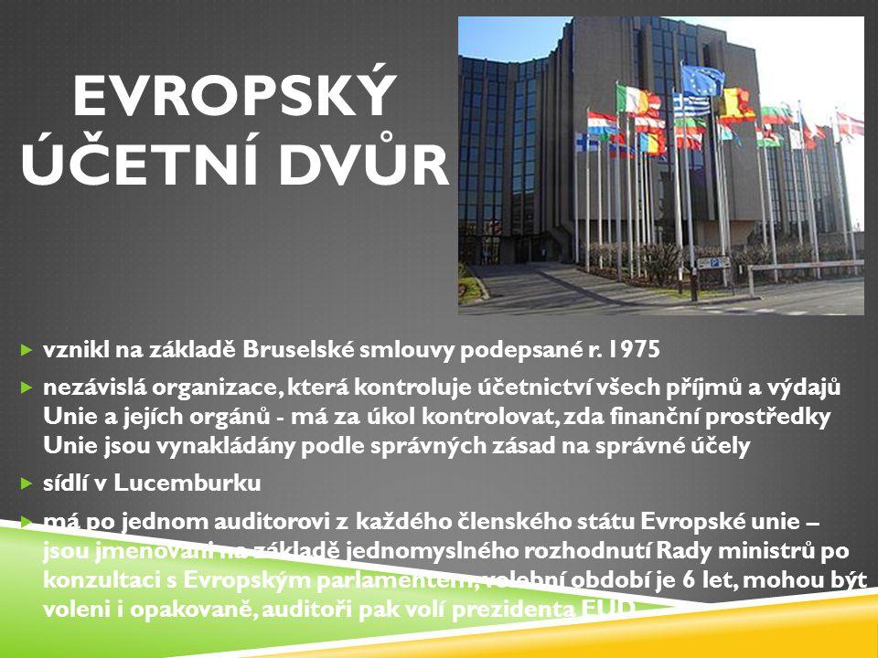 EVROPSKÝ ÚČETNÍ DVŮR  vznikl na základě Bruselské smlouvy podepsané r. 1975  nezávislá organizace, která kontroluje účetnictví všech příjmů a výdajů