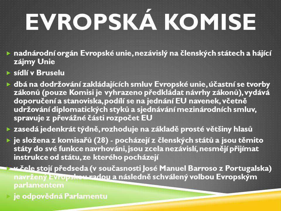 EVROPSKÁ KOMISE  nadnárodní orgán Evropské unie, nezávislý na členských státech a hájící zájmy Unie  sídlí v Bruselu  dbá na dodržování zakládající