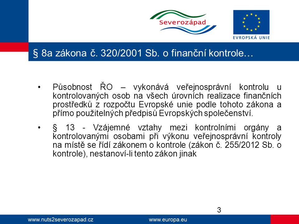 Působnost ŘO – vykonává veřejnosprávní kontrolu u kontrolovaných osob na všech úrovních realizace finančních prostředků z rozpočtu Evropské unie podle