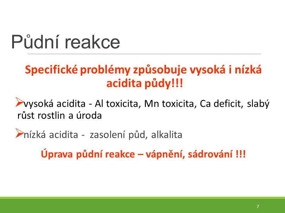 Půdní reakce Specifické problémy způsobuje vysoká i nízká acidita půdy!!.