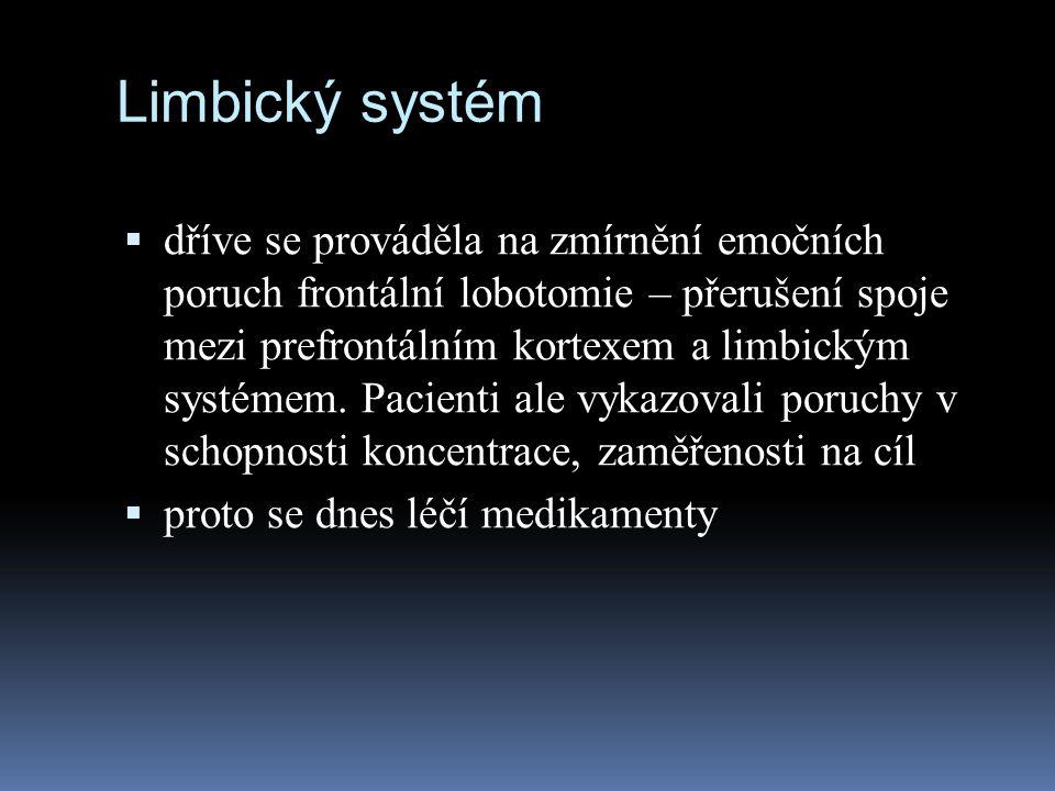 Limbický systém  dříve se prováděla na zmírnění emočních poruch frontální lobotomie – přerušení spoje mezi prefrontálním kortexem a limbickým systéme