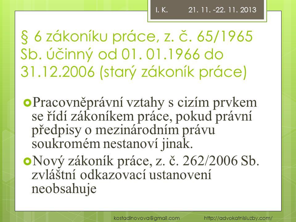 § 6 zákoníku práce, z. č. 65/1965 Sb. účinný od 01. 01.1966 do 31.12.2006 (starý zákoník práce)  Pracovněprávní vztahy s cizím prvkem se řídí zákoník