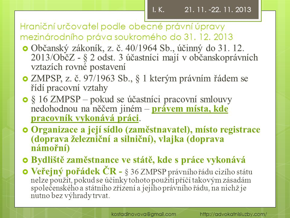 Hraniční určovatel podle obecné právní úpravy mezinárodního práva soukromého do 31. 12. 2013  Občanský zákoník, z. č. 40/1964 Sb., účinný do 31. 12.