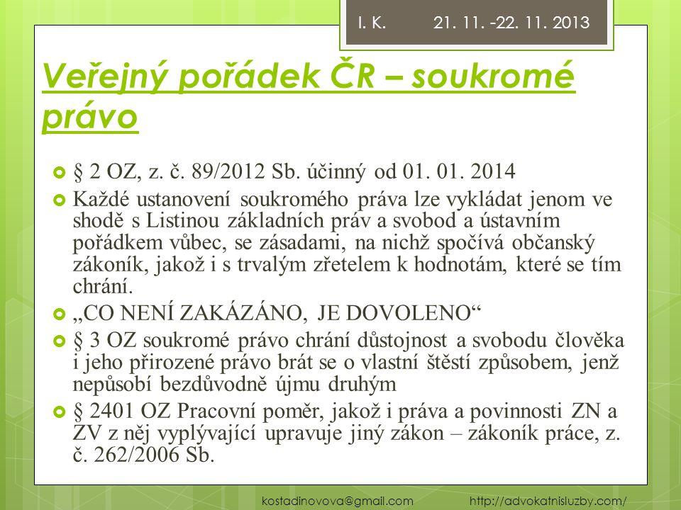 Veřejný pořádek ČR – soukromé právo  § 2 OZ, z. č. 89/2012 Sb. účinný od 01. 01. 2014  Každé ustanovení soukromého práva lze vykládat jenom ve shodě
