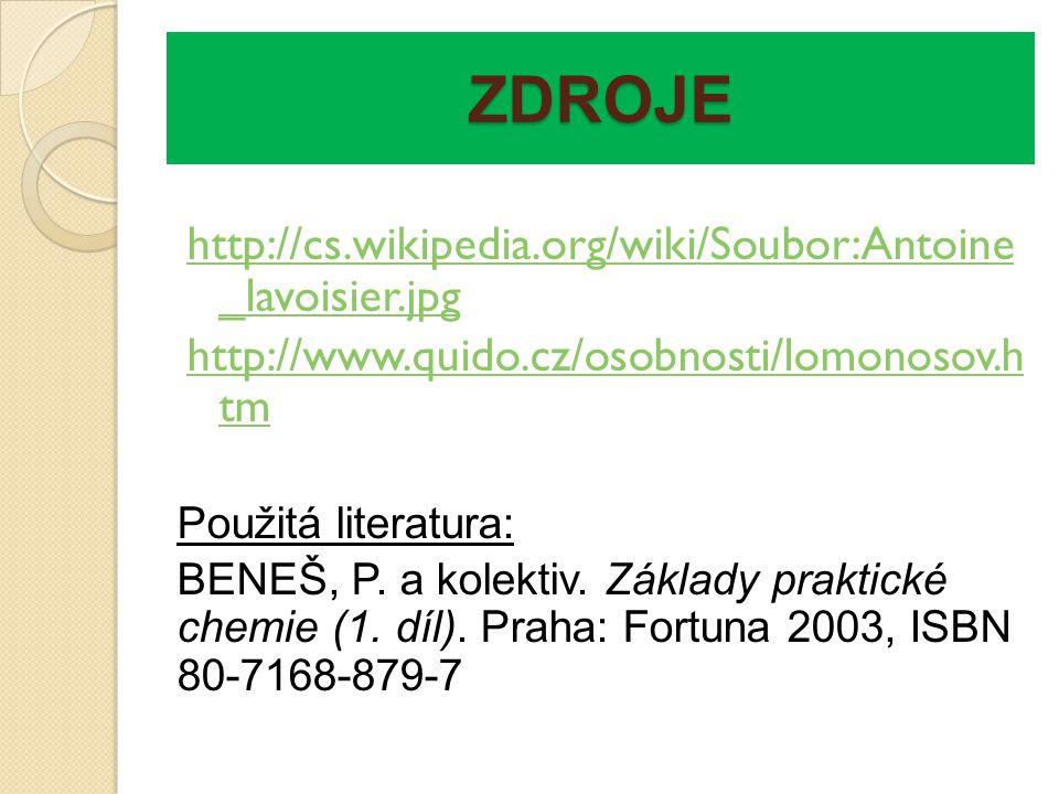 ZDROJE http://cs.wikipedia.org/wiki/Soubor:Antoine _lavoisier.jpg http://www.quido.cz/osobnosti/lomonosov.h tm Použitá literatura: BENEŠ, P. a kolekti