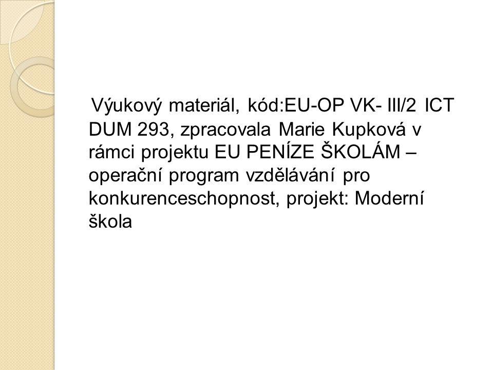 Výukový materiál, kód:EU-OP VK- III/2 ICT DUM 293, zpracovala Marie Kupková v rámci projektu EU PENÍZE ŠKOLÁM – operační program vzdělávání pro konkur