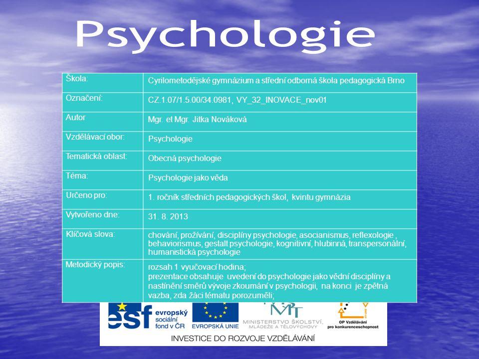 věda o chování a prožívání věda o chování a prožívání (vnější a vnitřní psychika) (vnější a vnitřní psychika) věda o vědomí a nevědomí věda o vědomí a nevědomí