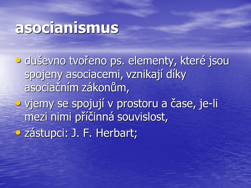 asocianismus duševno tvořeno ps. elementy, které jsou spojeny asociacemi, vznikají díky asociačním zákonům, duševno tvořeno ps. elementy, které jsou s