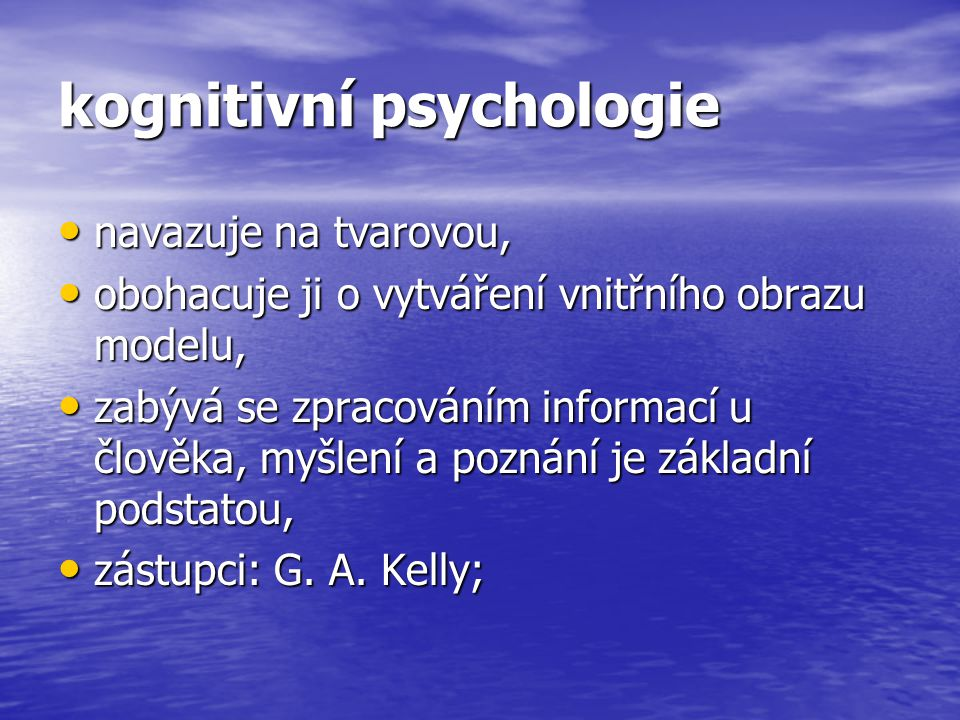 kognitivní psychologie navazuje na tvarovou, navazuje na tvarovou, obohacuje ji o vytváření vnitřního obrazu modelu, obohacuje ji o vytváření vnitřníh