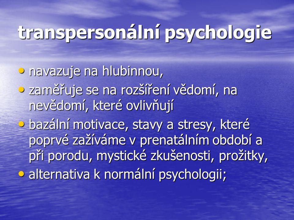 transpersonální psychologie navazuje na hlubinnou, navazuje na hlubinnou, zaměřuje se na rozšíření vědomí, na nevědomí, které ovlivňují zaměřuje se na