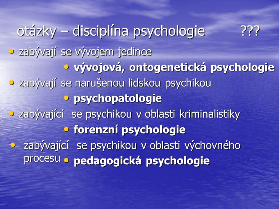 otázky – disciplína psychologie ??? zabývají se vývojem jedince zabývají se vývojem jedince zabývají se narušenou lidskou psychikou zabývají se naruše