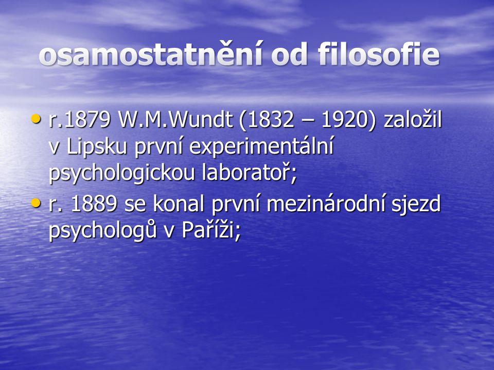 r.1879 W.M.Wundt (1832 – 1920) založil v Lipsku první experimentální psychologickou laboratoř; r.1879 W.M.Wundt (1832 – 1920) založil v Lipsku první e