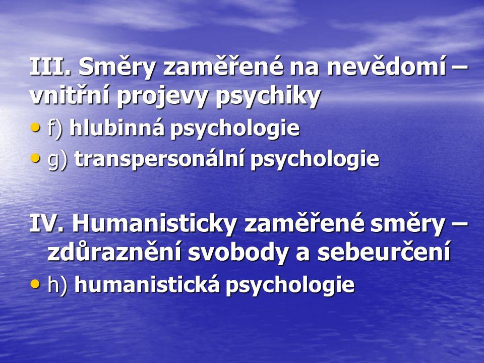 III. Směry zaměřené na nevědomí – vnitřní projevy psychiky f) hlubinná psychologie f) hlubinná psychologie g) transpersonální psychologie g) transpers