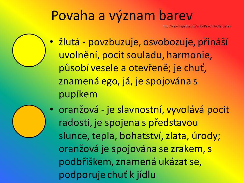 Povaha a význam barev žlutá - povzbuzuje, osvobozuje, přináší uvolnění, pocit souladu, harmonie, působí vesele a otevřeně; je chuť, znamená ego, já, j