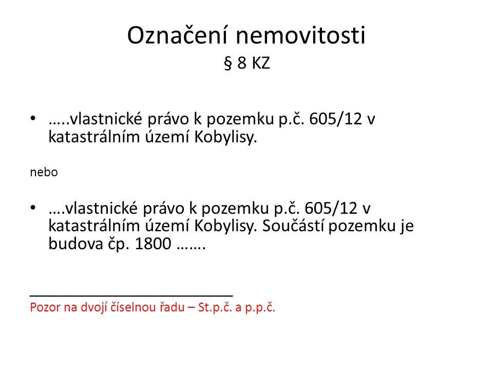 Označení nemovitosti § 8 KZ …..vlastnické právo k pozemku p.č. 605/12 v katastrálním území Kobylisy. nebo ….vlastnické právo k pozemku p.č. 605/12 v k