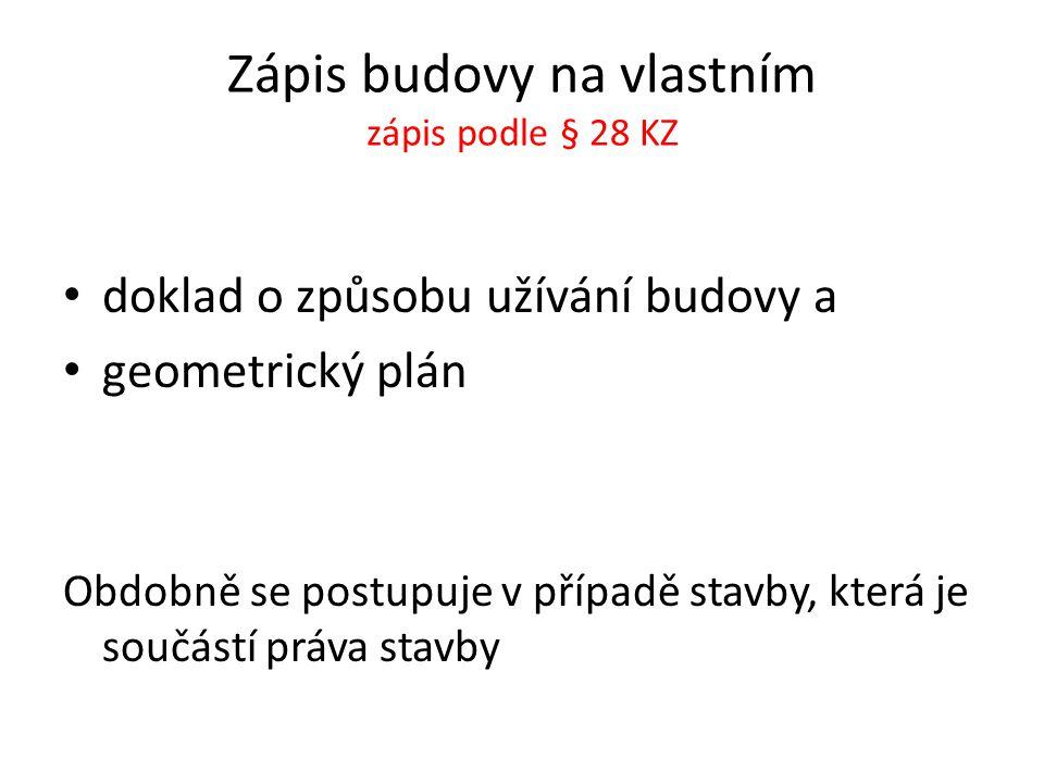 Zápis budovy na vlastním zápis podle § 28 KZ doklad o způsobu užívání budovy a geometrický plán Obdobně se postupuje v případě stavby, která je součás
