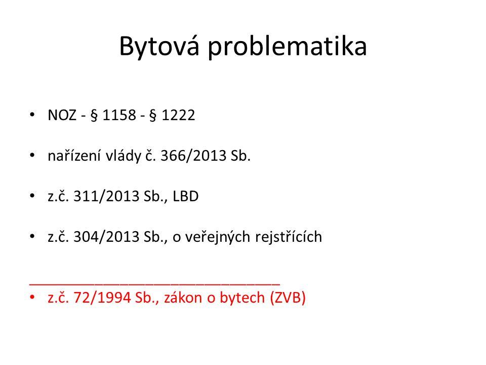Bytová problematika NOZ - § 1158 - § 1222 nařízení vlády č. 366/2013 Sb. z.č. 311/2013 Sb., LBD z.č. 304/2013 Sb., o veřejných rejstřících ___________