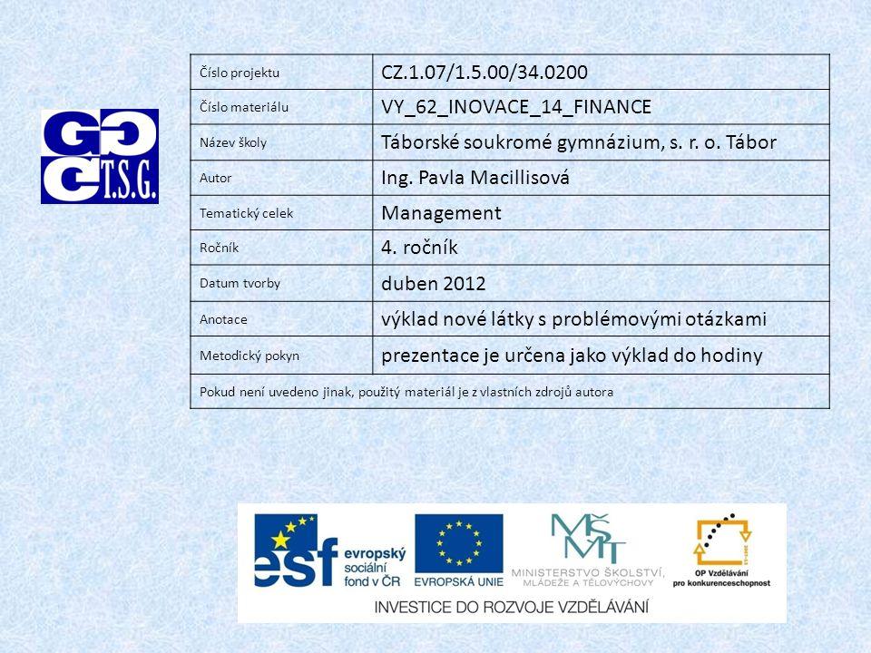 Číslo projektu CZ.1.07/1.5.00/34.0200 Číslo materiálu VY_62_INOVACE_14_FINANCE Název školy Táborské soukromé gymnázium, s. r. o. Tábor Autor Ing. Pavl