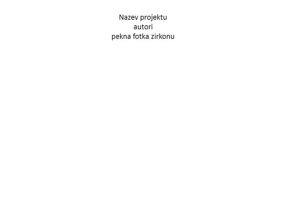 Nazev projektu autori pekna fotka zirkonu