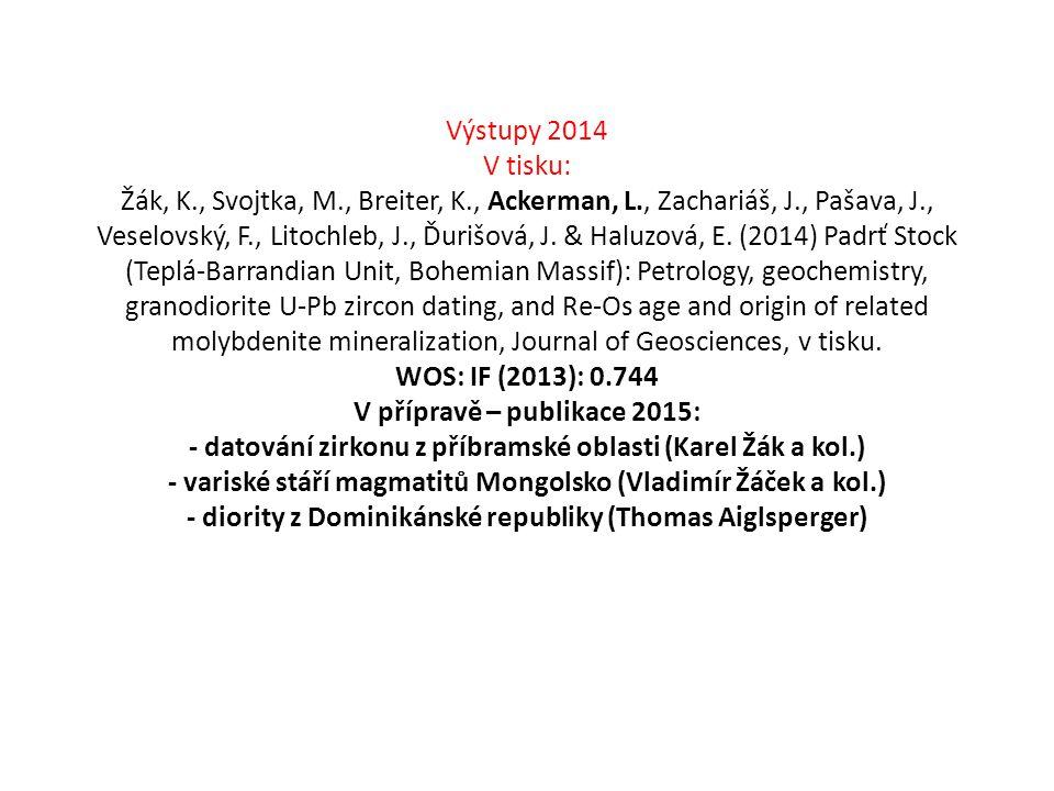 Výstupy 2014 V tisku: Žák, K., Svojtka, M., Breiter, K., Ackerman, L., Zachariáš, J., Pašava, J., Veselovský, F., Litochleb, J., Ďurišová, J.