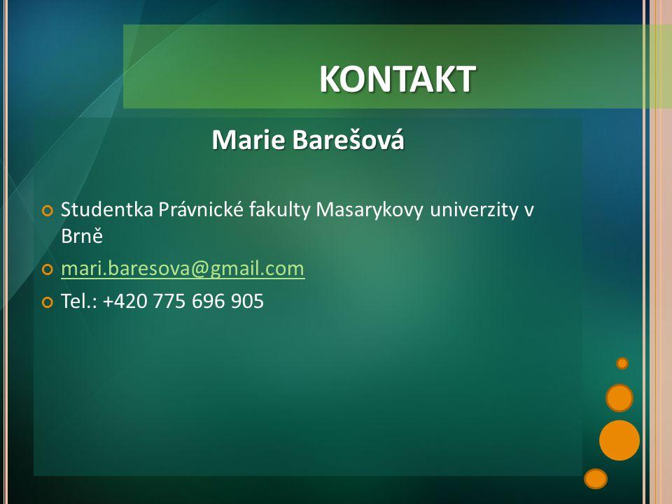 Marie Barešová Studentka Právnické fakulty Masarykovy univerzity v Brně mari.baresova@gmail.com Tel.: +420 775 696 905 KONTAKT