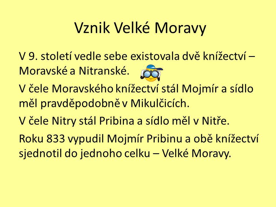 Vznik Velké Moravy V 9. století vedle sebe existovala dvě knížectví – Moravské a Nitranské. V čele Moravského knížectví stál Mojmír a sídlo měl pravdě