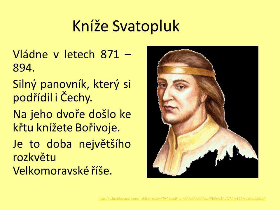Kníže Svatopluk Vládne v letech 871 – 894. Silný panovník, který si podřídil i Čechy. Na jeho dvoře došlo ke křtu knížete Bořivoje. Je to doba největš