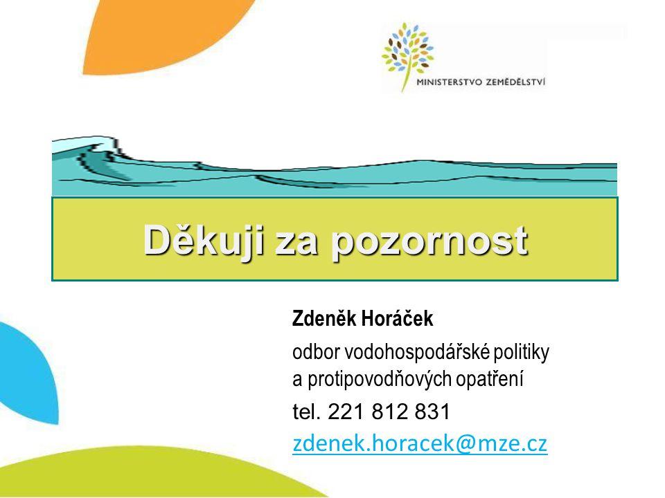 Děkuji za pozornost Zdeněk Horáček odbor vodohospodářské politiky a protipovodňových opatření tel.