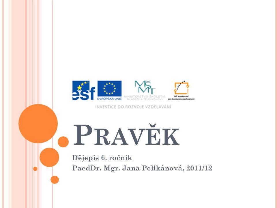 P RAVĚK Dějepis 6. ročník PaedDr. Mgr. Jana Pelikánová, 2011/12