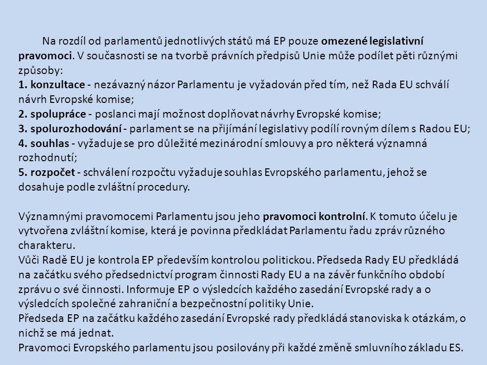 Na rozdíl od parlamentů jednotlivých států má EP pouze omezené legislativní pravomoci.