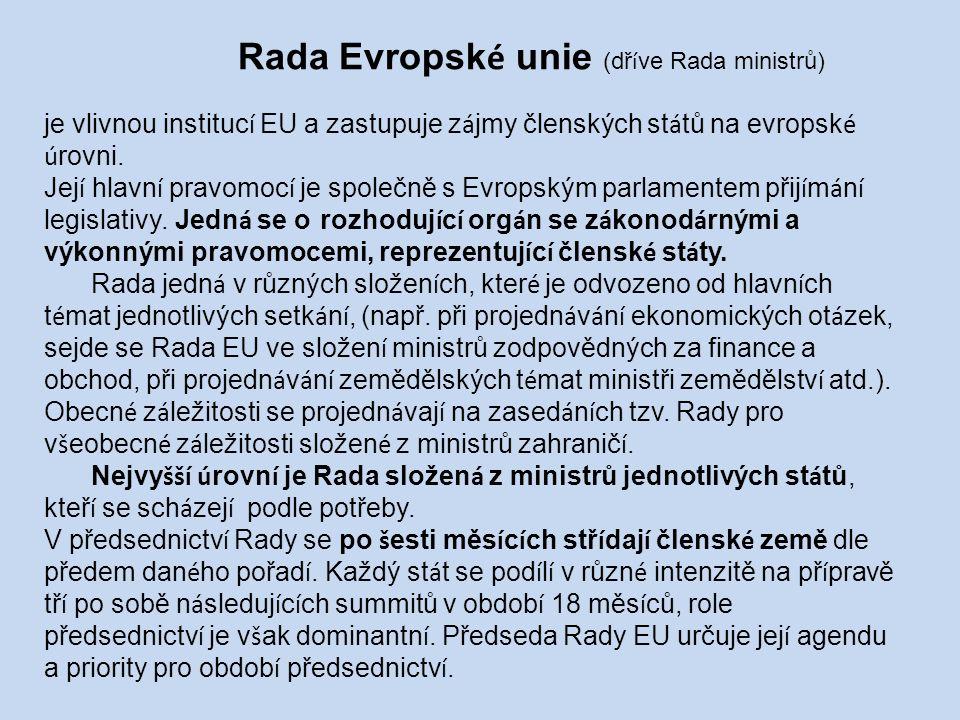Rada Evropsk é unie (dř í ve Rada ministrů) je vlivnou instituc í EU a zastupuje z á jmy členských st á tů na evropsk é ú rovni.