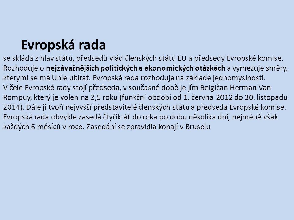 Evropská rada se skládá z hlav států, předsedů vlád členských států EU a předsedy Evropské komise.