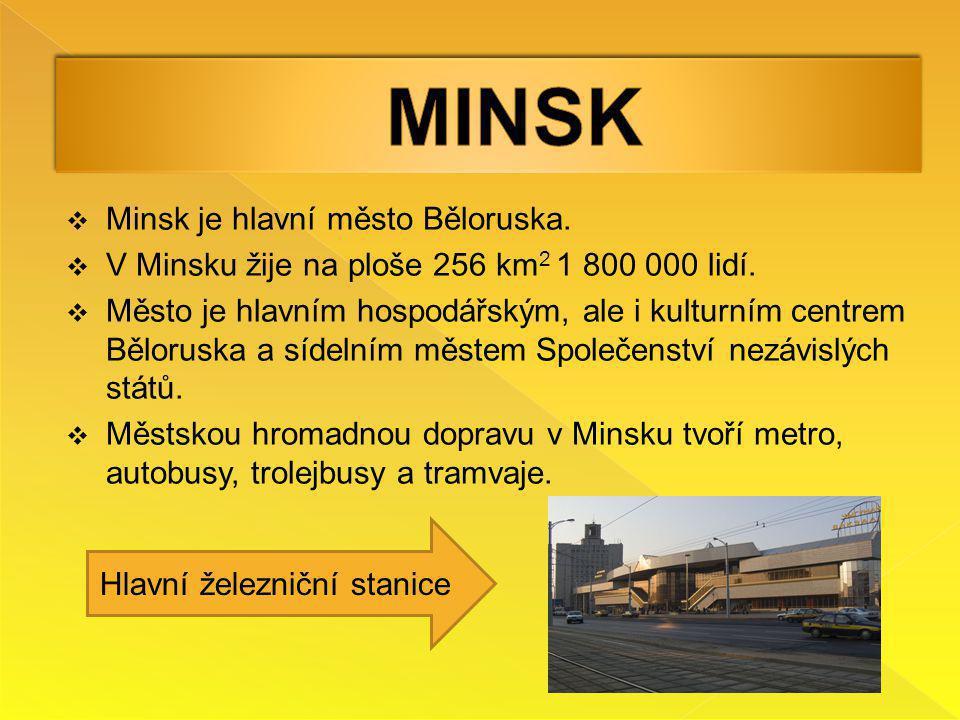  Minsk je hlavní město Běloruska.  V Minsku žije na ploše 256 km 2 1 800 000 lidí.  Město je hlavním hospodářským, ale i kulturním centrem Bělorusk