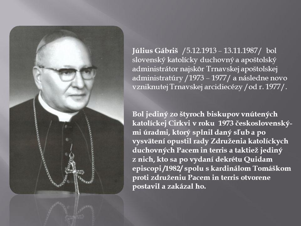 Július Gábriš /5.12.1913 – 13.11.1987/ bol slovenský katolícky duchovný a apoštolský administrátor najskôr Trnavskej apoštolskej administratúry /1973