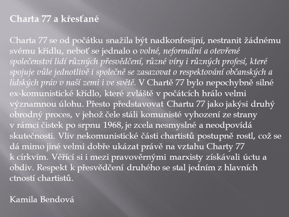 Charta 77 a křesťané Charta 77 se od počátku snažila být nadkonfesijní, nestranit žádnému svému křídlu, neboť se jednalo o volné, neformální a otevřen