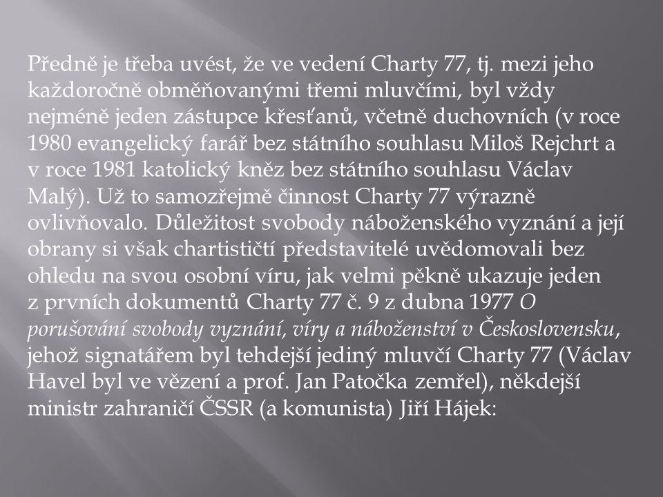 Předně je třeba uvést, že ve vedení Charty 77, tj. mezi jeho každoročně obměňovanými třemi mluvčími, byl vždy nejméně jeden zástupce křesťanů, včetně