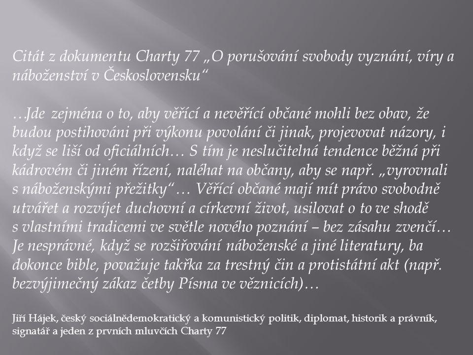 """Citát z dokumentu Charty 77 """"O porušování svobody vyznání, víry a náboženství v Československu"""" …Jde zejména o to, aby věřící a nevěřící občané mohli"""