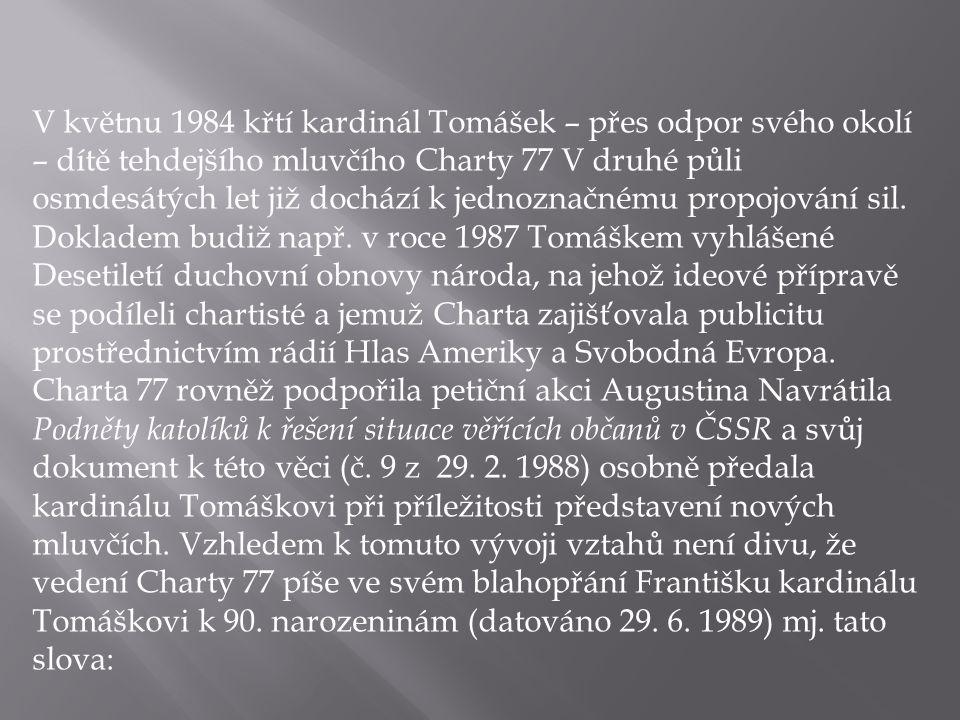 V květnu 1984 křtí kardinál Tomášek – přes odpor svého okolí – dítě tehdejšího mluvčího Charty 77 V druhé půli osmdesátých let již dochází k jednoznač