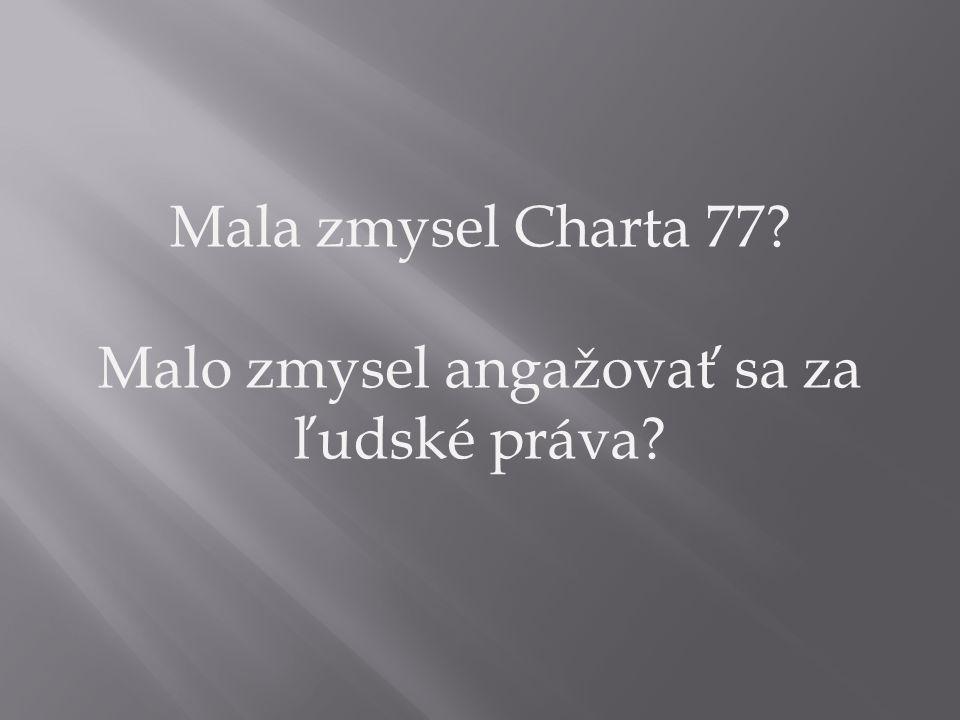 Mala zmysel Charta 77? Malo zmysel angažovať sa za ľudské práva?