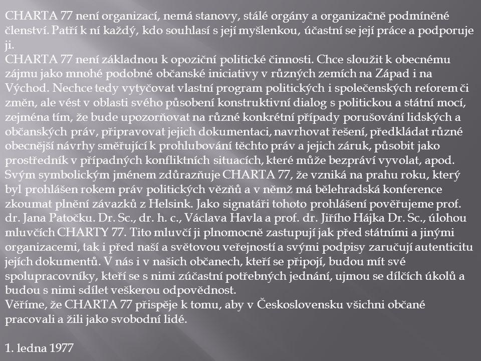 CHARTA 77 není organizací, nemá stanovy, stálé orgány a organizačně podmíněné členství. Patří k ní každý, kdo souhlasí s její myšlenkou, účastní se je