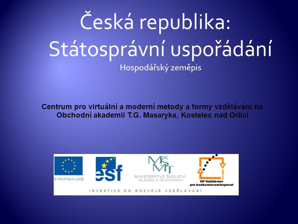 Česká republika: Státosprávní uspořádání Hospodářský zeměpis Centrum pro virtuální a moderní metody a formy vzdělávání na Obchodní akademii T.G. Masar