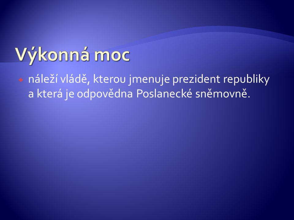  náleží vládě, kterou jmenuje prezident republiky a která je odpovědna Poslanecké sněmovně.