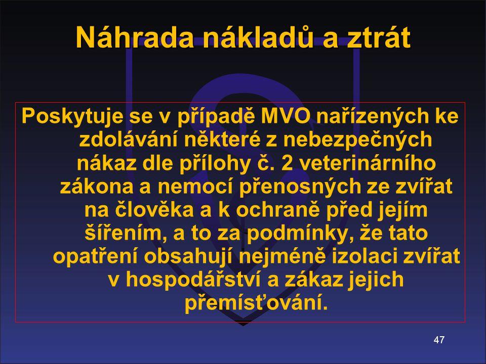 47 Poskytuje se v případě MVO nařízených ke zdolávání některé z nebezpečných nákaz dle přílohy č.