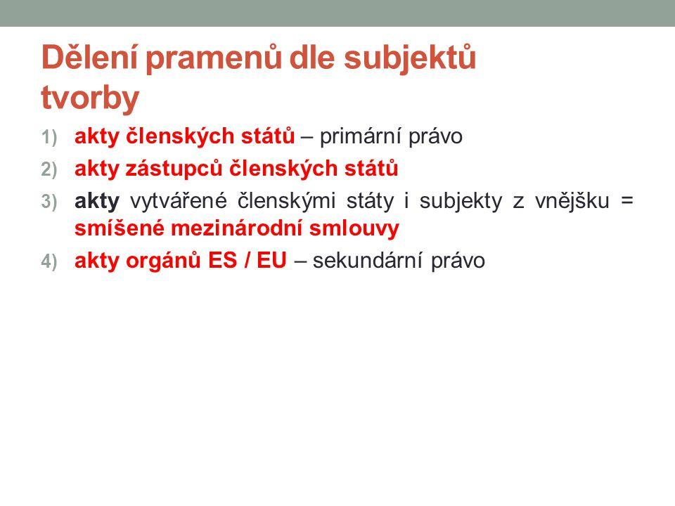 Dělení pramenů dle subjektů tvorby 1) akty členských států – primární právo 2) akty zástupců členských států 3) akty vytvářené členskými státy i subje