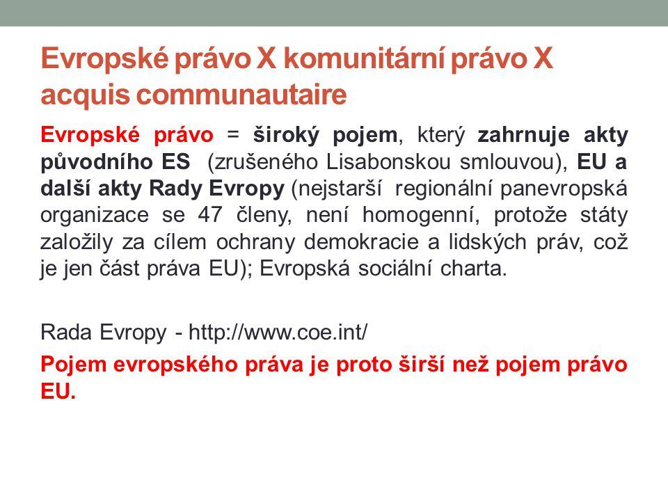 Evropské právo X komunitární právo X acquis communautaire Evropské právo = široký pojem, který zahrnuje akty původního ES (zrušeného Lisabonskou smlou