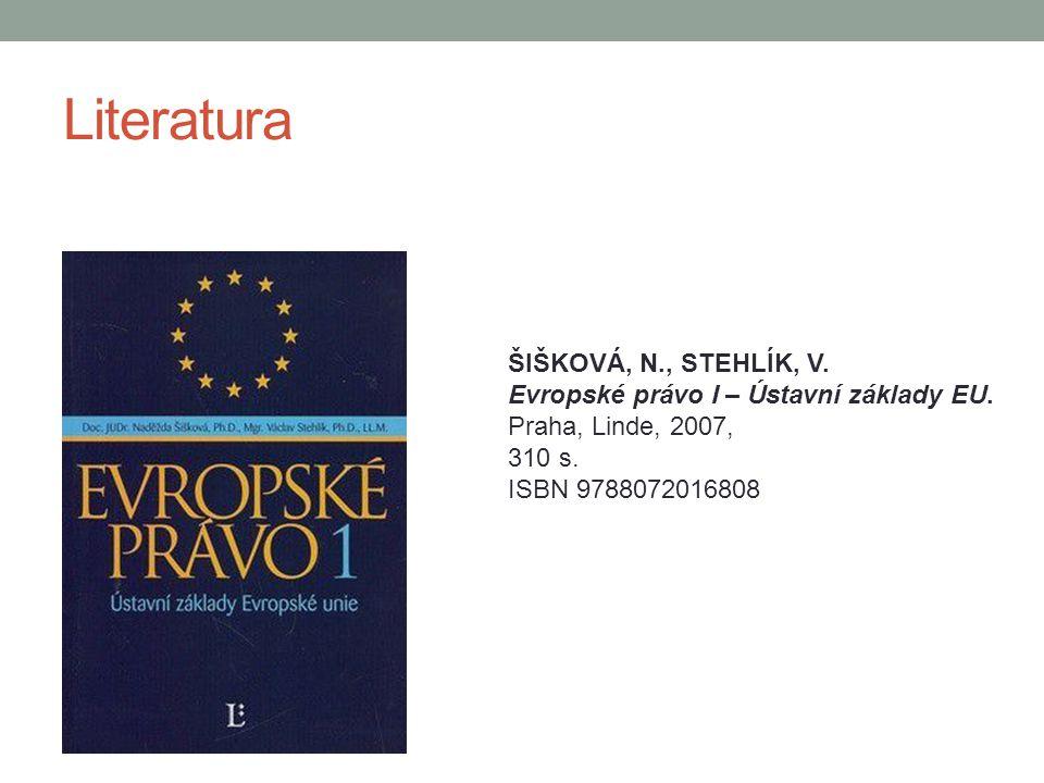Literatura ŠIŠKOVÁ, N., STEHLÍK, V. Evropské právo I – Ústavní základy EU. Praha, Linde, 2007, 310 s. ISBN 9788072016808